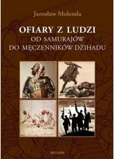 Ofiary z ludzi. Od samurajów do męczenników dźihadu - Jarosław Molenda | mała okładka