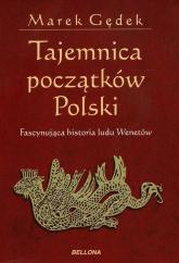 Tajemnica początków Polski. Fascynująca historia ludu Wenetów - Marek Gędek | mała okładka