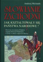 Słowianie Zachodni. Jak kształtowały się państwa narodowe? - Andrzej Michałek | mała okładka