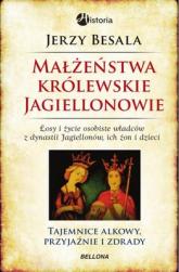 Małżeństwa królewskie. Jagiellonowie - Jerzy Besala | mała okładka