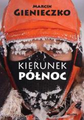 Kierunek Północ - Marcin Gienieczko | mała okładka