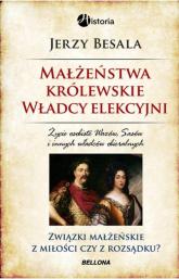 Małżeństwa królewskie. Władcy elekcyjni - Jerzy Besala | mała okładka