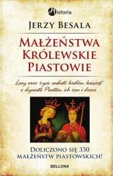 Małżeństwa królewskie. Piastowie - Jerzy Besala | mała okładka