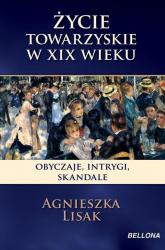 Życie towarzyskie w XIX wieku. Salony, bale, teatry - Agnieszka Lisak | mała okładka