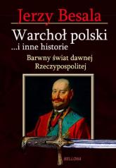 Warchoł polski i inne historie. Barwny świat dawnej Rzeczypospolitej - Jerzy Besala | mała okładka