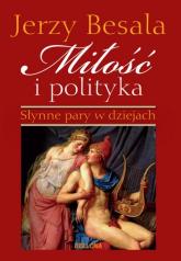 Miłość i polityka. Słynne pary w dziejach - Jerzy Besala | mała okładka