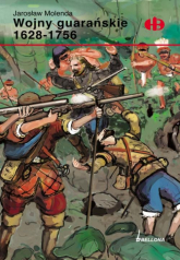 Wojny guarańskie 1628-1756 - Jarosław Molenda | mała okładka