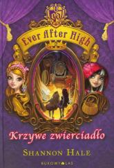 Ever After High. Krzywe zwierciadło - Shannon Hale | mała okładka