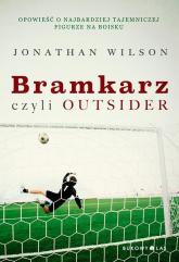 Bramkarz, czyli outsider - Jonathan Wilson | mała okładka