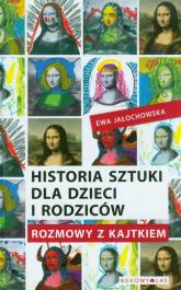 Historia sztuki dla dzieci i rodziców. Rozmowy z Kajtkiem - Ewa Jałochowska | mała okładka