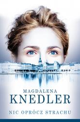 Nic oprócz strachu - Magdalena Knedler | mała okładka