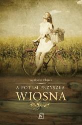 A potem przyszła wiosna - Agnieszka Olejnik | mała okładka