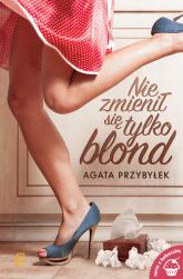 Nie zmienił się tylko blond - Agata Przybyłek | mała okładka