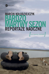 Bardzo martwy sezon. Reportaże naoczne - Marcin Kołodziejczyk | mała okładka