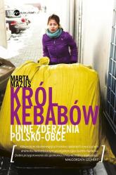 Król kebabów i inne zderzenia polsko - obce - Marta Mazuś | mała okładka