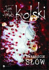 Dwanaście słów - Kolski Jan Jakub | mała okładka