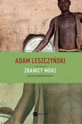 Zbawcy mórz oraz inne afrykańskie historie - Adam Leszczyński | mała okładka
