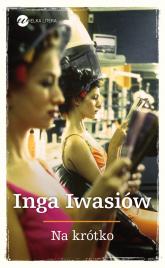 Na krótko - Inga Iwasiów | mała okładka