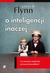 O inteligencji inaczej. Czy jesteśmy mądrzejsi od naszych przodków? - Flynn James R. | mała okładka