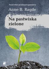 Na pastwiska zielone - Ragde Anne B. | mała okładka