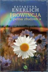 Prowincja pełna złudzeń - Katarzyna Enerlich | mała okładka