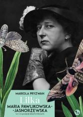 Lilka Maria Pawlikowska-Jasnorzewska we wspomnieniach i listach - Mariola Pryzwan | mała okładka
