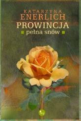 Prowincja pełna snów - Katarzyna Enerlich | mała okładka