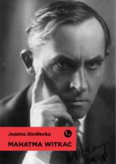 Mahatma Witkac - Joanna Siedlecka   mała okładka