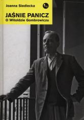 Jaśnie Panicz. O Witoldzie Gombrowiczu - Joanna Siedlecka   mała okładka