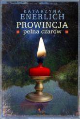 Prowincja pełna czarów - Katarzyna Enerlich | mała okładka