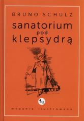 Sanatorium pod klepsydrą (wydanie ilustrowane) - Bruno Schulz | mała okładka