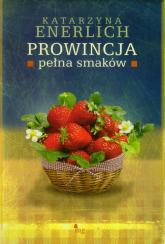 Prowincja pełna smaków - Katarzyna Enerlich | mała okładka