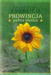 Prowincja pełna słońca - Katarzyna Enerlich | mała okładka
