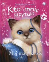 Kto mnie przytuli? Mój mały kotek - Agnieszka Stelmaszyk | mała okładka