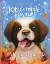 Kto mnie przytuli? Mój mały piesek - Agnieszka Stelmaszyk | mała okładka
