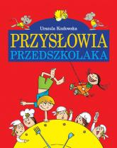 Przysłowia przedszkolaka - Urszula Kozłowska | mała okładka