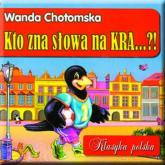 Kto zna słowa na KRA...!? - Wanda Chotomska | mała okładka