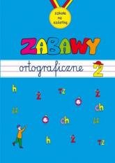 Zabawy ortograficzne. Zeszyt 2 - Opracowanie zbiorowe | mała okładka