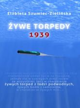 Żywe torpedy. 1939 - Elżbieta Szumiec-Zielińska | mała okładka