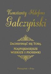 Zachłysnąć się tobą. Najpiękniejsze wiersze i piosenki - Konstanty Ildefons Gałczyński | mała okładka