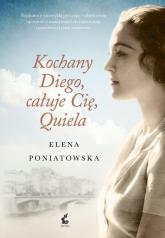 Kochany Diego, całuje cię, Quiela - Elena Poniatowska | mała okładka