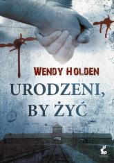 Urodzeni, by żyć - Wendy Holden | mała okładka