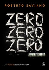 Zero zero zero. Jak kokaina rządzi światem - Roberto Saviano | mała okładka