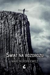 Świat na rozdrożu - Marcin Popkiewicz | mała okładka