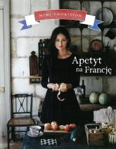 Apetyt na Francję - Mimi Thorisson | mała okładka