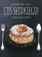 Coś słodkiego. Pyszne ciasta i desery - Drouet Valery, Viel Pierre-Louise | mała okładka