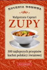 Zupy. 300 najlepszych przepisów luchni polskiej i światowej - Małgorzata Caprari | mała okładka