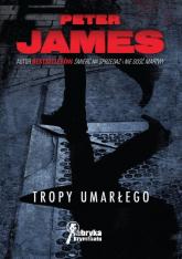 Tropy umarłego - Peter James | mała okładka