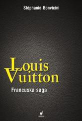 Louis Vuitton. Francuska saga - Stephanie Bonvicini | mała okładka