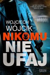 Nikomu nie ufaj - Wojciech Wójcik | mała okładka